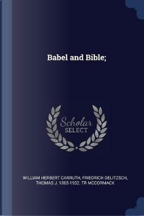 Babel and Bible; by William Herbert Carruth