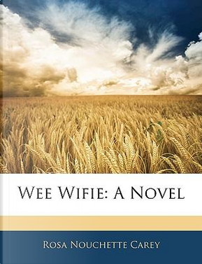 Wee Wifie by Rosa Nouchette Carey