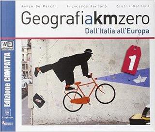 Geografia a km 0. Ediz. compatta. Per la Scuola media. Con DVD. Con e-book. Con espansione online by R. De Marchi