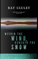 Within the Wind, Beneath the Snow by Ray Cluley