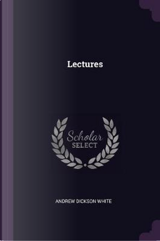 Lectures by Andrew Dickson White