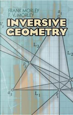 Inversive Geometry by Frank Morley