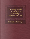 Sowing Seeds in Danny by Nellie L McClung