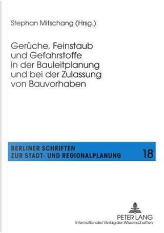Geruche, Feinstaub Und Gefahrstoffe in Der Bauleitplanung Und Bei Der Zulassung Von Bauvorhaben by Stephan Mitschang