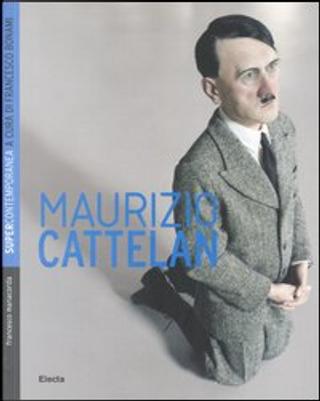 Maurizio Cattelan by Francesco Manacorda