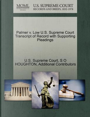 Palmer V. Low U.S. Supreme Court Transcript of Record with Supporting Pleadings by S. O. Houghton