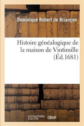 Histoire Genealogique de la Maison de Vintimille by Robert de Briancon-d