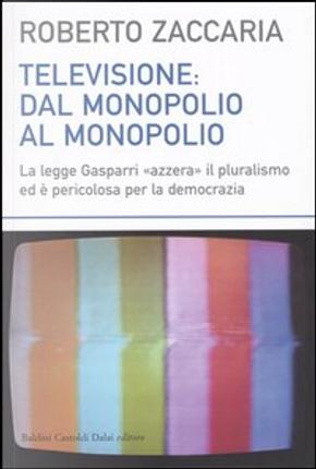 Televisione: dal monopolio al monopolio by Roberto Zaccaria