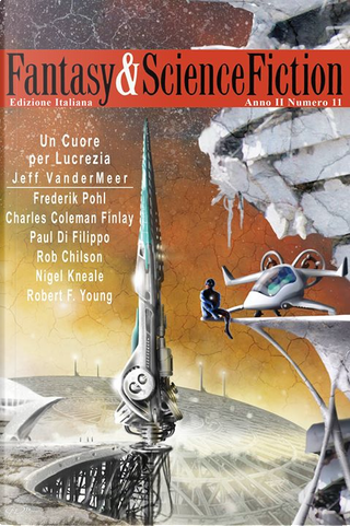 Fantasy & Science Fiction 11 by Charles Coleman Finlay, Frederik Pohl, Jeff Vandermeer, Nigel Kneale, Paul Di Filippo, Robert Chilson, Robert F. Young