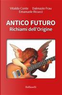Antico futuro. Richiami dell'origine by Vitaldo Conte
