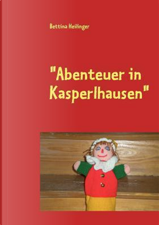"""Abenteuer in Kasperlhausen"" by Bettina Heilinger"