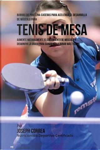 Barras de Proteina Caseras para Acelerar el Desarrollo de Musculo para Tenis de Mesa by Joseph Correa