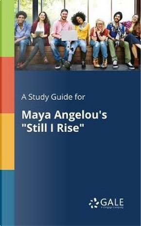 """A Study Guide for Maya Angelou's """"Still I Rise"""" by Cengage Learning Gale"""