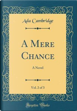 A Mere Chance, Vol. 2 of 3 by Ada Cambridge