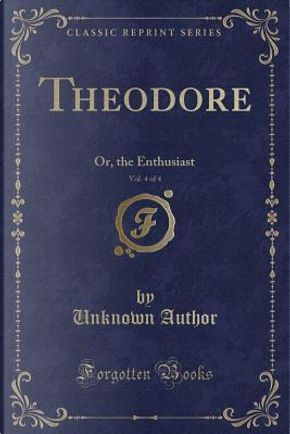 Theodore, Vol. 4 of 4 by Author Unknown