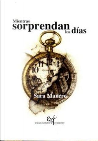 Mientras sorprendan los días by Sara Mañero Rodicio