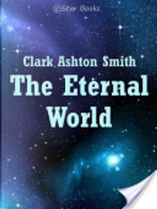 The Eternal World by Clark Ashton Smith