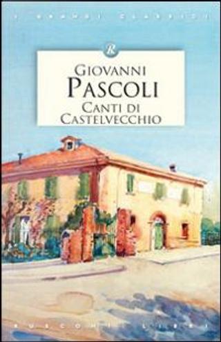Canti di Castelvecchio by Giovanni Pascoli
