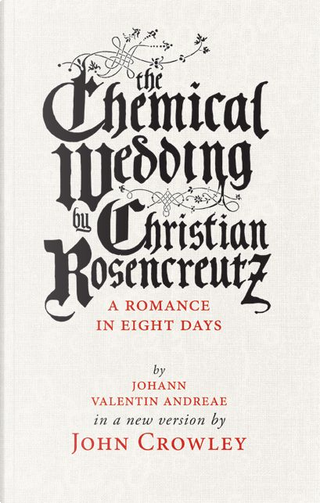 The Chemical Wedding by Christian Rosencreutz by Johann Valentin Andreä