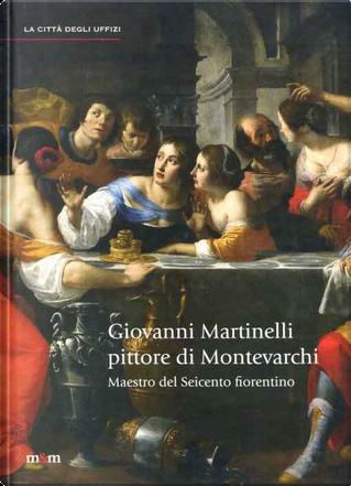 Giovanni Martinelli pittore di Montevarchi