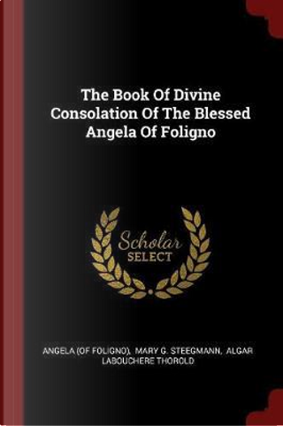 The Book of Divine Consolation of the Blessed Angela of Foligno by Angela (of Foligno)