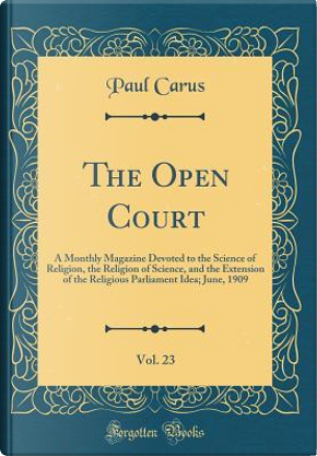 The Open Court, Vol. 23 by Paul Carus