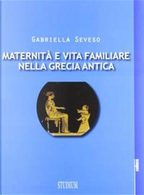 Maternità e vita familiare nella Grecia antica by Gabriella Seveso