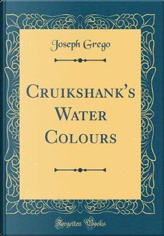 Cruikshank's Water Colours (Classic Reprint) by Joseph Grego