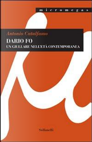 Dario Fo. Un giullare nell'età contemporanea by Antonio Catalfamo