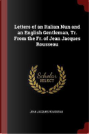 Letters of an Italian Nun and an English Gentleman, Tr. from the Fr. of Jean Jacques Rousseau by Jean Jacques Rousseau