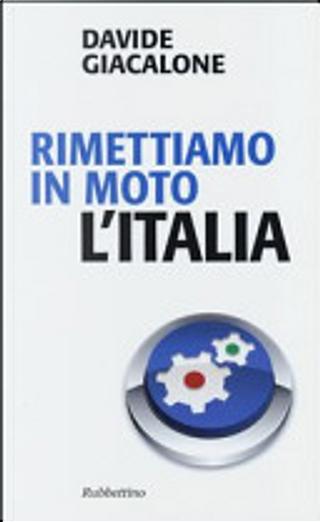 Rimettiamo in moto l'Italia by Davide Giacalone