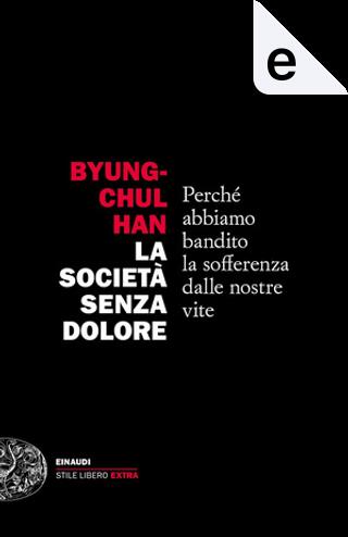 La società senza dolore by Byung-Chul Han