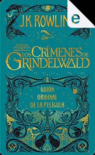Animales fantásticos: Los crímenes de Grindelwald by J. K. Rowling