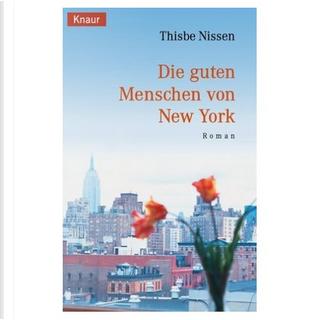 Die guten Menschen von New York by Karin Dufner, Thisbe Nissen