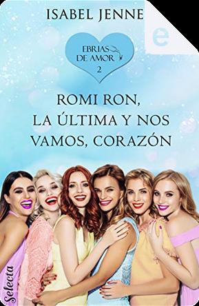 Romi Ron, la última y nos vamos, corazón by Isabel Jenner