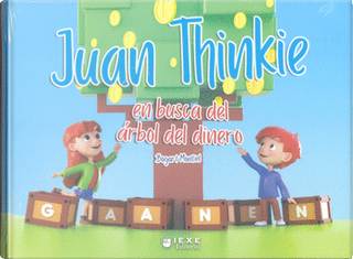 Juan Thinkie en busca del árbol del dinero by Bogart Montiel Reyna