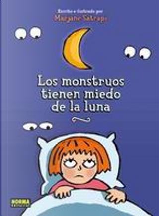 Los monstruos tienen miedo de la Luna/ The Monsters Are Afraid of The Moon by Marjane Satrapi