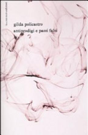 Antiprodigi e passi falsi by Gilda Policastro