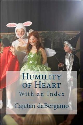 Humility of Heart by Cajetan Mary Dabergamo