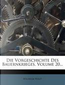 Die Vorgeschichte Des Bauernkrieges, Volume 20... by Wilhelm Vogt