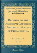 Records of the American Catholic Historical Society of Philadelphia, Vol. 32 (Classic Reprint) by American Catholic Historic Philadelphia