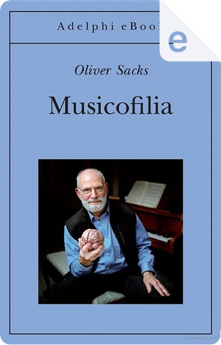 Musicofilia by Oliver Sacks