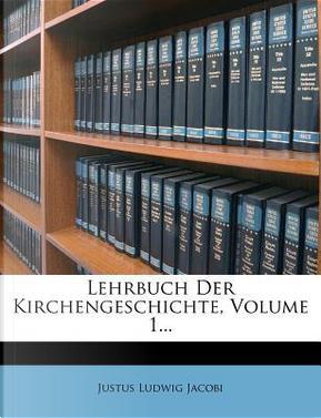 Lehrbuch Der Kirchengeschichte, Volume 1. by Justus Ludwig Jacobi