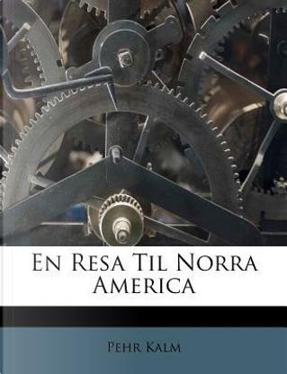 En Resa Til Norra America by Pehr Kalm