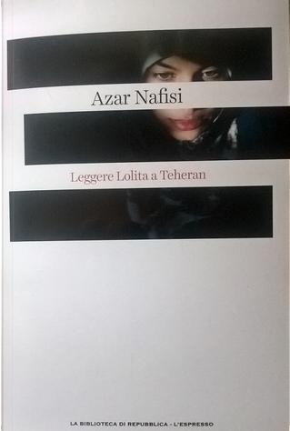 Leggere Lolita a Teheran by Azar Nafisi