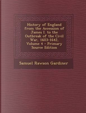 History of England from the Accession of James I. to the Outbreak of the Civil War, 1603-1642, Volume 4 by Samuel Rawson Gardiner