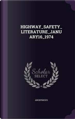 Highway_safety_literature_january16_1974 by ANONYMOUS