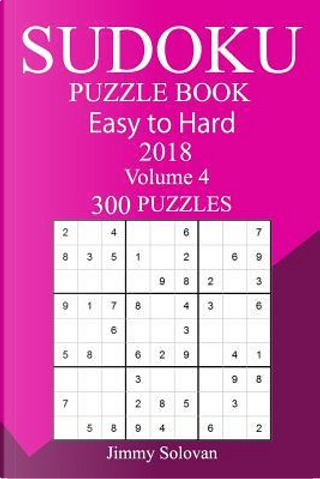 300 Easy to Hard Sudoku Puzzle Book 2018 by Jimmy Solovan