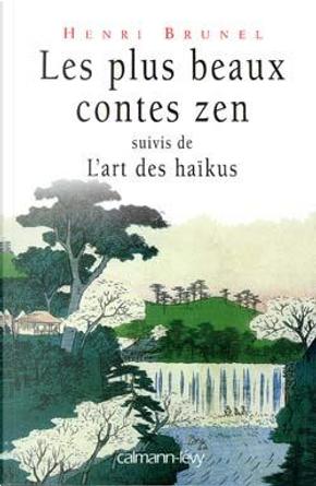 Les plus beaux contes zen, suivis de L'art des haïkus by Henri Brunel