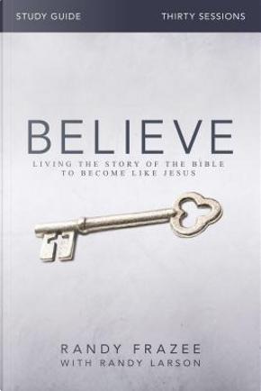 Believe by Randy Frazee